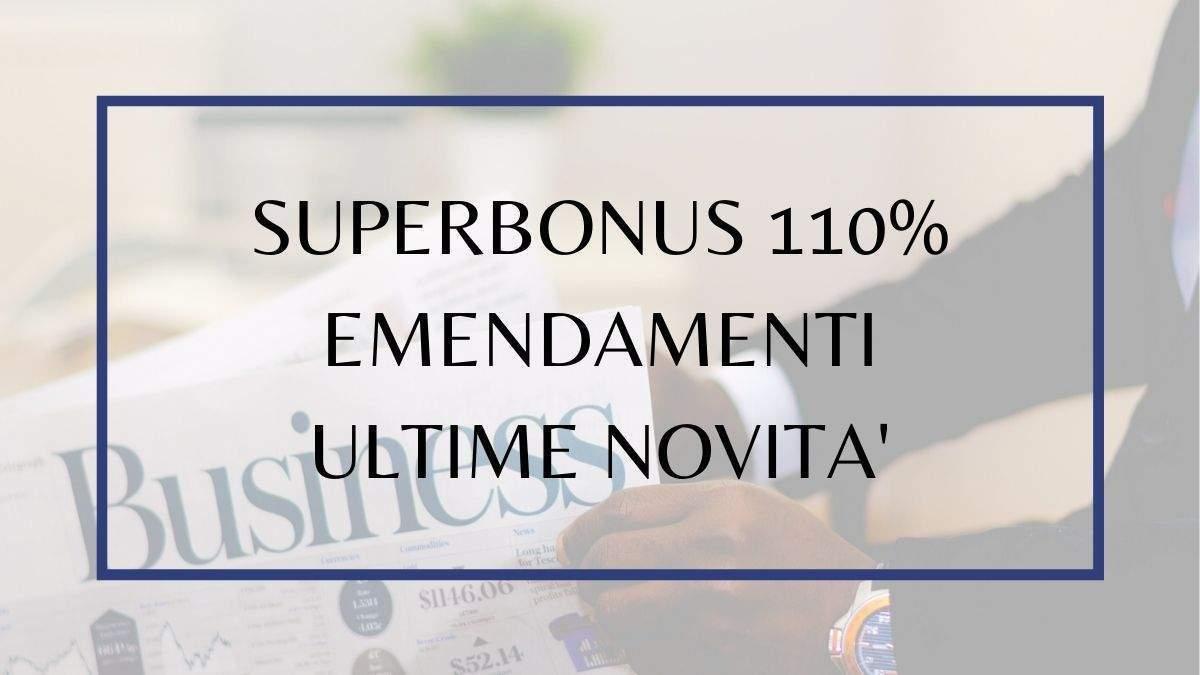 SUPERBONUS 110% EMENDAMENTI E NOVITA'